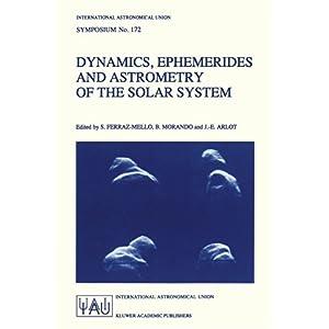 【クリックで詳細表示】Dynamics, Ephemerides and Astrometry of the Solar System (International Astronomical Union Symposia) [ペーパーバック]