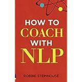How to Coach with NLPby Robbie Steinhouse