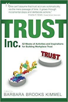 TRUST Inc.,: 52 Weeks Of Activities And Inspirations For Building Workplace Trust (Volume 3)