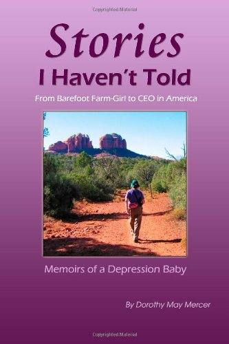 Stories I Haven't Told: From Barefoot Farm-Girl To CEO In America, Memoirs of a Depression Baby