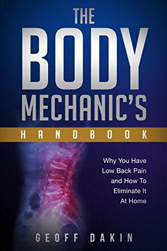 The Body Mechanic's Handbook: Why You Have Low Back Pain and How To Eliminate It At Home by Geoff Dakin