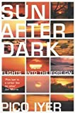Sun After Dark (0144000229) by Iyer, Pico