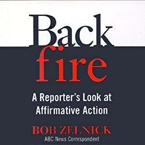 Backfire: A Reporter's Look at Affirmative Action | [Bob Zelnick]