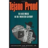 img - for Tejano Proud: Tex-Mex Music in the Twentieth Century (Fronteras Series, sponsored by Texas A&M International University) [Paperback] [2002] Guadalupe San Miguel Jr. book / textbook / text book