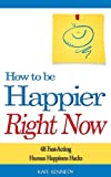 img - for How to Be Happier Right Now: 48 Fast-Acting Human Happiness Hacks book / textbook / text book