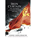 Anne Applebaum [ IRON CURTAIN THE CRUSHING OF EASTERN EUROPE 1944-56 BY APPLEBAUM, ANNE](AUTHOR)HARDBACK