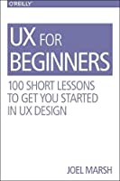 UX for Beginners: 100 Short Lessons to Get You Started Front Cover
