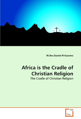 Africa is the Cradle of Christian Religion: The Cradle of Christian Religion