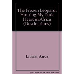The Frozen Leopard: Hunting My Dark Heart in Africa (Destinations)