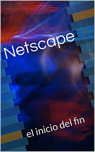 netscape-el-inicio-del-fin-spanish-edition