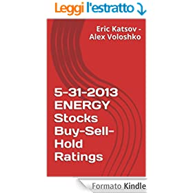 5-31-2013 ENERGY Stocks Buy-Sell-Hold Ratings (Buy-Sell-Hold+ Stocks iPhone App) (English Edition)
