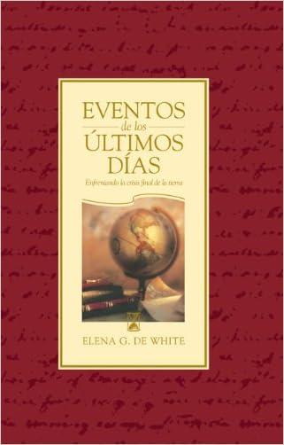 Eventos de los últimos días (Spanish Edition) written by Elena G. de White