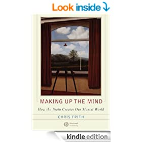 Making up the Mind: How the Brain Creates Our Mental World