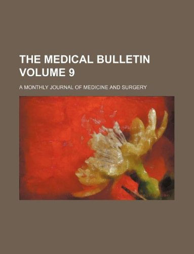 The Medical bulletin Volume 9 ; a monthly journal of medicine and surgery