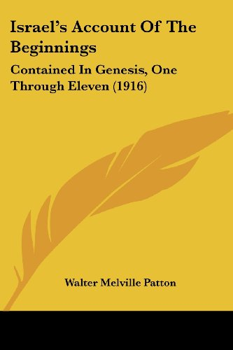 Israel's Account of the Beginnings: Contained in Genesis, One Through Eleven (1916)