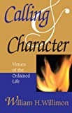 Calling & Character: Virtues of the Ordained Life (0687090334) by William H. Willimon