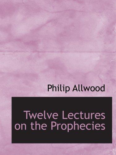 Twelve Lectures on the Prophecies