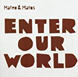 Mateo & Matos Enter Our World
