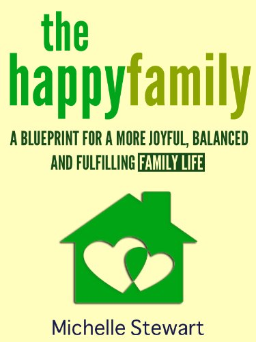 Free Kindle Book : The Happy Family: A Blueprint for a More Joyful, Balanced and Fulfilling Family Life