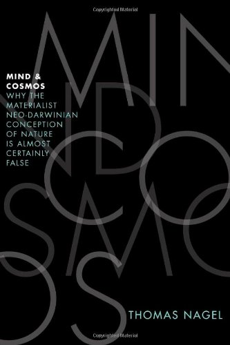 Mind and Cosmos: Why the Materialist Neo-Darwinian Conception of Nature Is Almost Certainly False: Thomas Nagel: 9780199919758: Amazon.com: Books