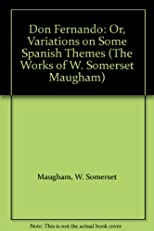 Don Fernando: Or, Variations on Some Spanish Themes (The Works of W. Somerset Maugham)