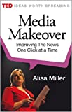 Media Makeover: Improving The News One Click at a Time (Kindle Single)