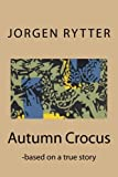 Mr Jorgen Rytter Autumn Crocus: - based on a true story
