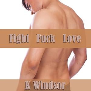 Fight, F--k, Love Audiobook