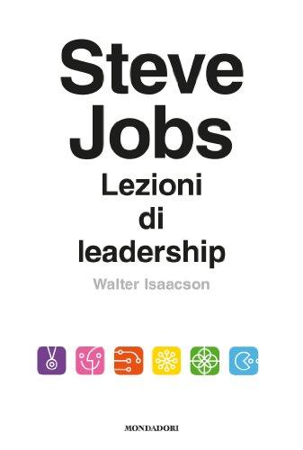 Walter Isaacson - Steve Jobs. Lezioni di leadership
