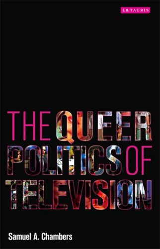 The Queer Politics of Television (Reading Contemporary...