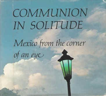Communion in Solitude : Mexico from the Corner of an Eye