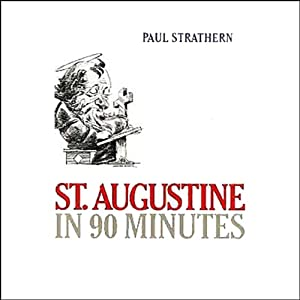 St. Augustine in 90 Minutes - Paul Strathern