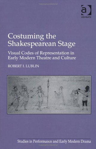 Costuming the Shakespearean Stage (Studies in Performance and Early Modern Drama)