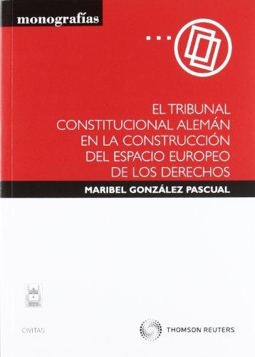 El Tribunal Constitucional Alemán en la construcción del espacio europeo de los derechos (Monografía)
