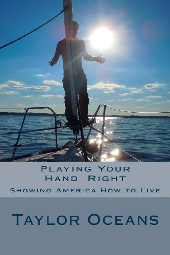 Playing Your Hand Right : Showing America How to Live: Anyone who can't admit a mistake hasn't learned from it yet.: Taylor Ocean: 9781484829790: Amazon.com: Books