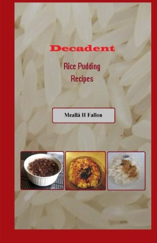 Decadent Rice Pudding Recipes by Meallá H Fallon
