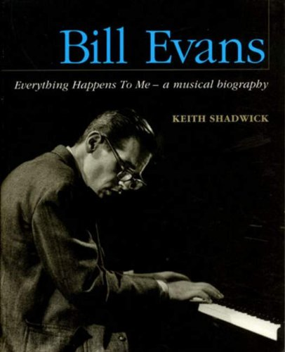 Bill Evans - Everything Happens To Me: A Musical Biography (Book)