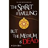 The Spirit is Willing, but the Medium is Dead (Vera Geist Mysteries)