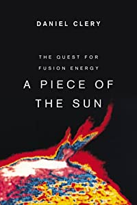 Piece of the Sun: The Quest for Fusion Energy