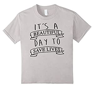 Kids It's a Beautiful Day to Save Lives Shirt, 5 color cool shirt 4 Silver