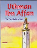Uthman Ibn Affan, the Third Caliph of Islam