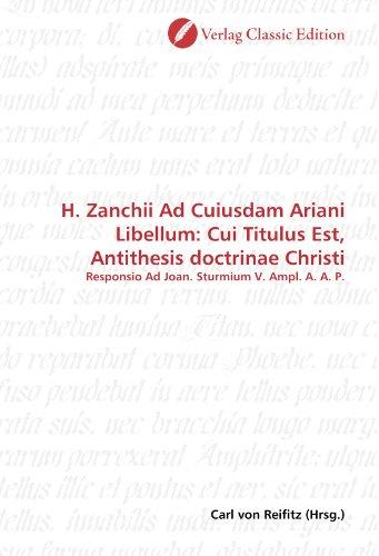 H. Zanchii Ad Cuiusdam Ariani Libellum: Cui Titulus Est, Antithesis doctrinae Christi: Responsio Ad Joan. Sturmium V. Ampl. A. A. P. (German Edition) PDF