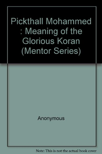 The Meaning of the Glorious Koran: An Explanatory Translation (Mentor Series), Anonymous