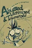 img - for Abused, Victimized, & Traumatized : An Idiot's Guide to Management (Paperback)--by Dazed Crazed and Confused [2001 Edition] book / textbook / text book