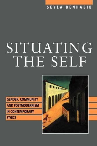 Situating the Self: Gender, Community, and Postmodernism in Contemporary Ethics