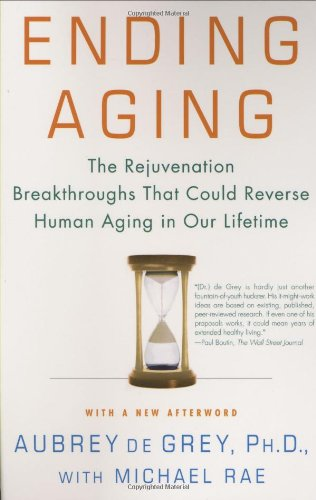 Ending Aging: The Rejuvenation Breakthroughs That Could Reverse Human Aging in Our Lifetime: Aubrey de Grey, Michael Rae: 9780312367077: Amazon.com: Books