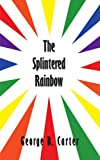 The Splintered Rainbow (1425958826) by Carter, George