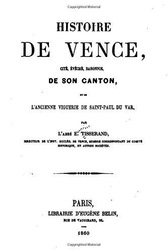 Histoire de Vence, Cité, Évêché, Baronnie de Son Canton et de l'Ancienne Viguerie de Saint-Paul Du Var (French Editi