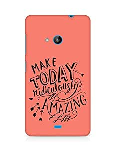 AMEZ make today ridiculously amazing Back Cover For Microsoft Lumia 535