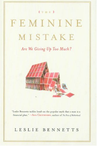 The Feminine Mistake: Are We Giving Up Too Much?: Leslie Bennetts: 9781401303068: Amazon.com: Books
